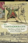 The Contagious City: The Politics of Public Health in Early Philadelphia Cover Image
