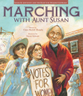 Marching with Aunt Susan: Susan B. Anthony and the Fight for Women's Suffrage Cover Image