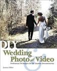 DIY Wedding Photo and Video: Professional Techniques for the Amateur Documentarian Cover Image