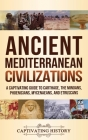 Ancient Mediterranean Civilizations: A Captivating Guide to Carthage, the Minoans, Phoenicians, Mycenaeans, and Etruscans Cover Image