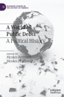 A World of Public Debts: A Political History (Palgrave Studies in the History of Finance) Cover Image
