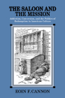 The Saloon and the Mission: Addiction, Conversion, and the Politics of Redemption in American Culture Cover Image