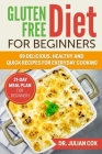 Gluten Free Diet for Beginners: 99 Delicious, Healthy and Quick Recipes for Every Day Cooking. 21-Day Meal Plan for Beginners. Cover Image