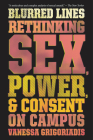 Blurred Lines: Rethinking Sex, Power, and Consent on Campus Cover Image