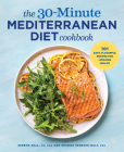 The 30-Minute Mediterranean Diet Cookbook: 101 Easy, Flavorful Recipes for Lifelong Health Cover Image