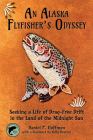 An Alaska Flyfisher's Odyssey: Pursuing a Life of Drag-Free Drift in the Land of the Midnight Sun Cover Image