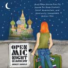 Open MIC Night in Moscow: And Other Stories from My Search for Black Markets, Soviet Architecture, and Emotionally Unavailable Russian Men Cover Image