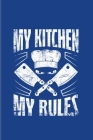 My Kitchen My Rules: Funny Cooking Quotes 2020 Planner - Weekly & Monthly Pocket Calendar - 6x9 Softcover Organizer - For Foodies & Master Cover Image