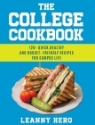 The College Cookbook: 120+ Quick, Healthy and Budget-Friendly Recipes for Campus Life Cover Image