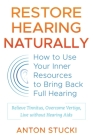 Restore Hearing Naturally: How to Use Your Inner Resources to Bring Back Full Hearing Cover Image