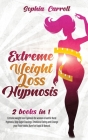 Extreme Weight Loss Hypnosis: 2 books in 1: Extreme weight loss hypnosis for women & Gastric Band Hypnosis. Stop Sugar Cravings, Emotional Eating an Cover Image