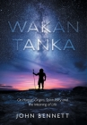 Wakan Tanka: On Human Origins, Spirituality and the Meaning of Life Cover Image