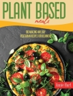 Plant Based Meals: 100 Amazing And Easy Vegetarian Recipes For Beginners Cover Image