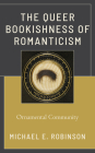 The Queer Bookishness of Romanticism: Ornamental Community Cover Image