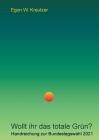 Wollt ihr das totale Grün?: Handreichung zur Bundestagswahl 2021 Cover Image