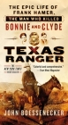 Texas Ranger: The Epic Life of Frank Hamer, the Man Who Killed Bonnie and Clyde Cover Image