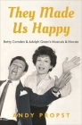 They Made Us Happy: Betty Comden & Adolph Green's Musicals & Movies Cover Image