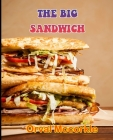 The Big Sandwich: 150 recipe Delicious and Easy The Ultimate Practical Guide Easy bakes Recipes From Around The World the big sandwich c Cover Image