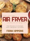 The Ultimate Air Fryer Cookbook for Beginners: Tasty Recipes on a Budget even a Beginner Can Make Cover Image