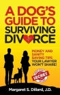 A Dog's Guide to Surviving Divorce: Money and Sanity Saving Tips Your Lawyer Won't Share Cover Image