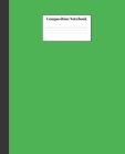 Composition Notebook: Green Composition Notebook - Wide Ruled Paper Notebook Lined School Journal - 120 Pages - 7.5 x 9.25