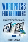 Wordpress for Beginners 2020: A Visual Step-by-Step Guide to Mastering Wordpress and Create your Blog and Website from Zero Cover Image