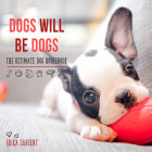 Dogs Will Be Dogs: The Ultimate Dog Quote Book Cover Image
