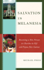Salvation in Melanesia: Becoming a New Person in Churches in Fiji and Papua New Guinea Cover Image