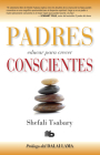 Padres conscientes / The Conscious Parent. Transforming Ourselves, Empowering Our Children Cover Image