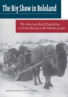 The Big Show in Bololand: The American Relief Expedition to Soviet Russia in the Famine of 1921 Cover Image