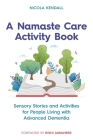 A Namaste Care Activity Book: Sensory Stories and Activities for People Living with Advanced Dementia Cover Image