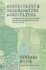 Agroecology and Regenerative Agriculture: An Evidence-Based Guide to Sustainable Solutions for Hunger, Poverty, and Climate Change Cover Image