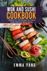 Wok And Sushi Cookbook: 2 Books In 1: 140 Recipes For Classic Asian Wok And Bento Dishes Cover Image