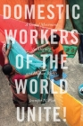 Domestic Workers of the World Unite!: A Global Movement for Dignity and Human Rights Cover Image
