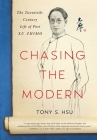 Chasing the Modern: The Twentieth-Century Life of Poet Xu Zhimo Cover Image