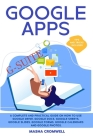 Google Apps and G-suite: A Complete and Practical Guide on How to Use Google Drive, Google Docs, Google Sheets, Google Slides, Google Forms, Go Cover Image