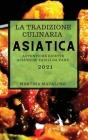 La Tradizione Culinaria Asiatica 2021 (Traditional Asian Recipes 2021 Italian Edition): Autentiche Ricette Asiatiche Facili Da Fare Cover Image