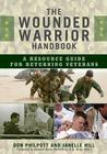 The Wounded Warrior Handbook: A Resource Guide for Returning Veterans Cover Image