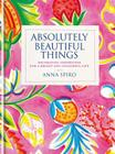 Absolutely Beautiful Things: Decorating inspiration for a bright and colourful life Cover Image