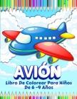 Aviones Libro De Colorear Para Niños: Gran Colección De Aviones Divertidos Para Colorear. 50 Páginas Con Dibujos Para Pintar Para Niños Y Niñas De 4-8 Cover Image