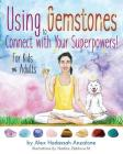 Using Gemstones to Connect with Your Superpowers: For Kids + Adults Cover Image