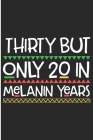 Thirty But Only 20 in Melanin Years: Black Girl Magic 30th Gift Blank Lined Notebook Cover Image
