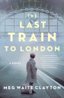 The Last Train to London: A Novel Cover Image