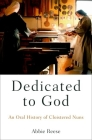 Dedicated to God: An Oral History of Cloistered Nuns Cover Image