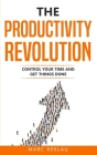 The Productivity Revolution: Control your time and get things done! Cover Image