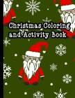 Christmas coloring and activity book: Fun Children's Christmas Gift for Toddlers & Kids - 60 Pages to Color with Santa Claus, Reindeer, Snowmen & More Cover Image