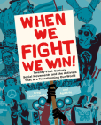 When We Fight, We Win: Twenty-First-Century Social Movements and the Activists That Are Transforming Our World Cover Image