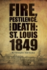 Fire, Pestilence, and Death: St. Louis, 1849 Cover Image