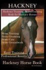 Hackney, Hackney Training, Horse Training Book for Hackney Horses, Horse Training, Horse Grooming, Horse Care, Horse Groundwork, Easy Training * Profe Cover Image