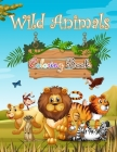 Wild Animals Coloring Book: A Collection of Cute Wild Animals Illustrations For Kids, Tweens, Older Kids & Boys, Animal Designs, Lions, Tigers, Ea Cover Image